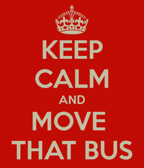 keep-calm-and-move-that-bus-1