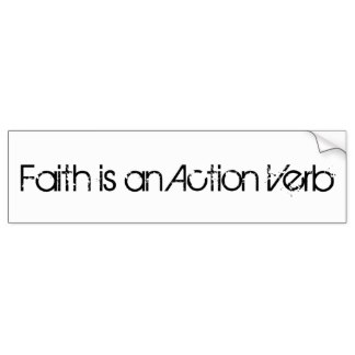 faith_is_an_action_verb_bumper_sticker-r2278355c6f1142a7ac8239ab721ee5f4_v9wht_8byvr_324