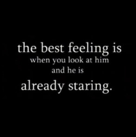 107583-the-best-feeling-is-when-you-look-at-him-and-he-is-already-staring