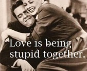 love-is-being-stupid-together-560x460